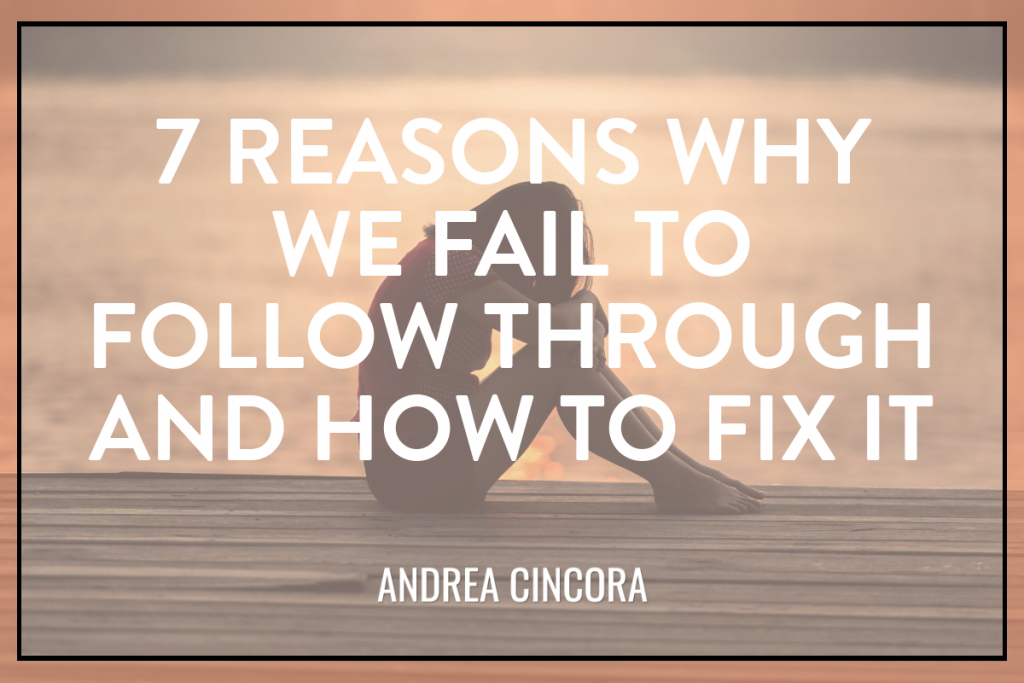 7 REASONS WHY WE FAIL TO FOLLOW THROUGH AND HOW TO FIX IT